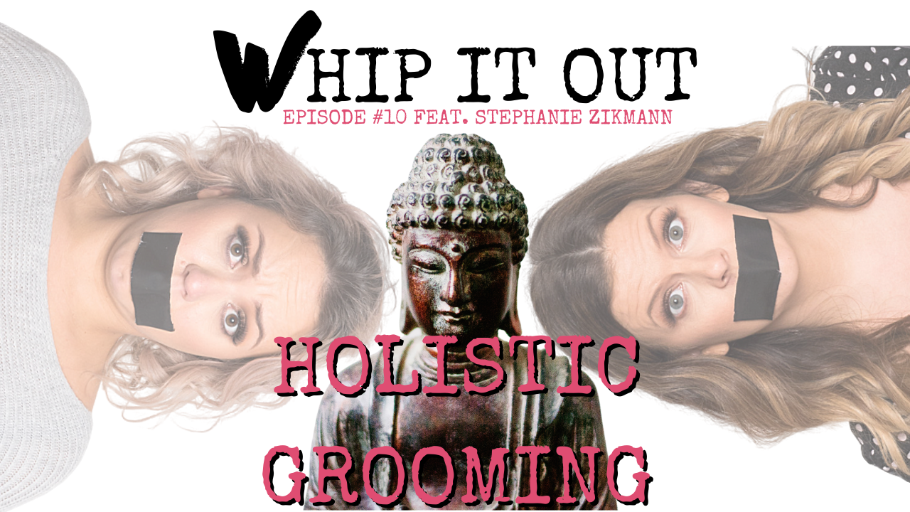 buddha. holistic grooming. whip it out podcast