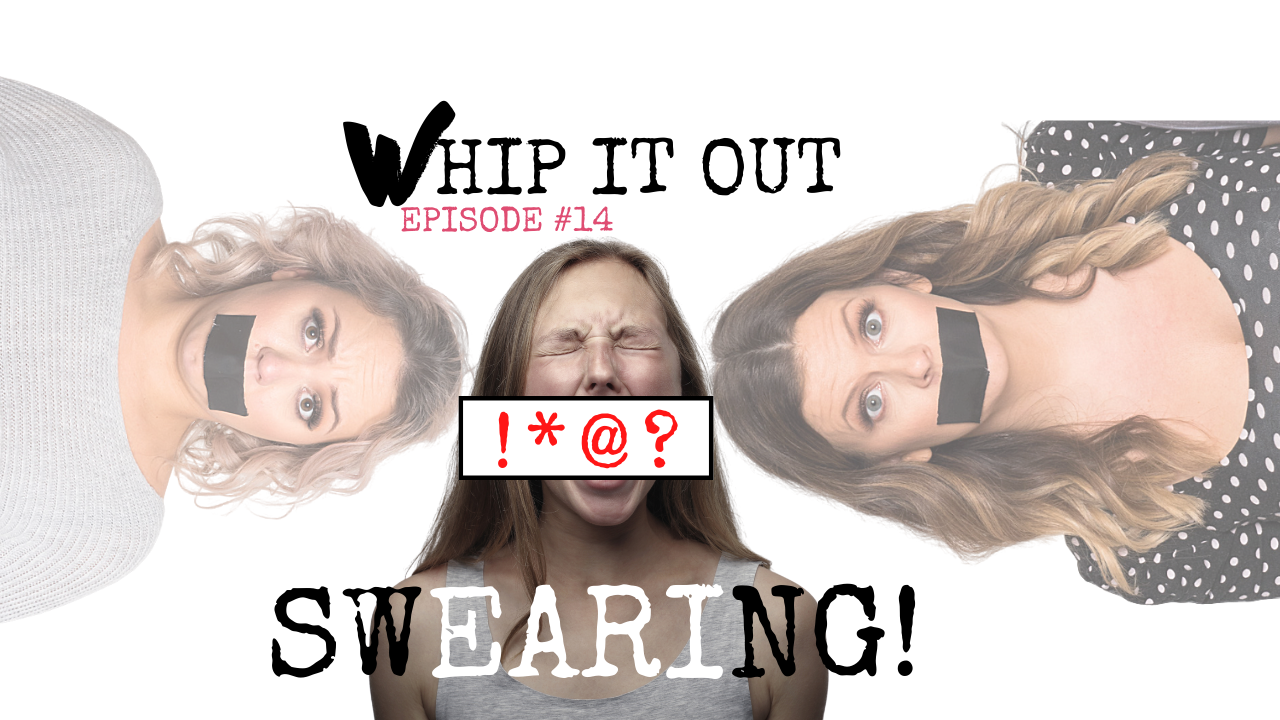 WHIP IT OUT PODCAST. SWEARING. tHE WHIPPET MEDIA